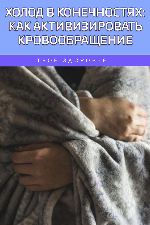 Холод в конечностях: как активизировать кровообращение